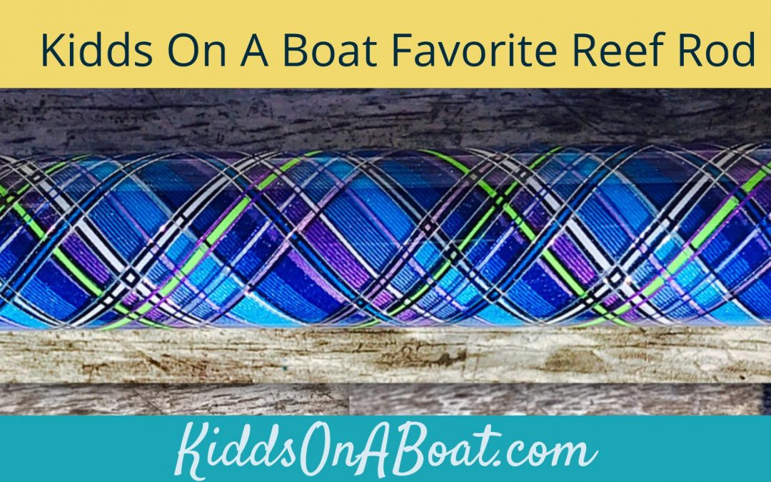KiddsOnABoat Favorite Reef Rod